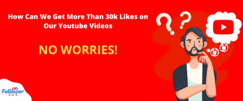 How can we get more than 30k likes on our youtube videos?